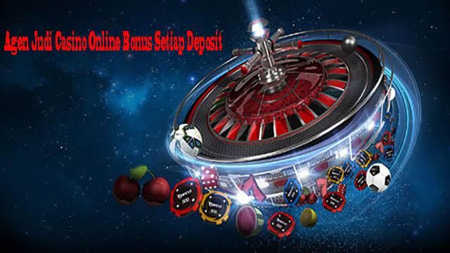 Agen Judi Casino Online Bonus Setiap Deposit