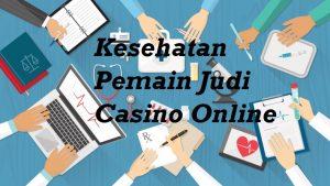 Kesehatan Pemain Judi Casino Online