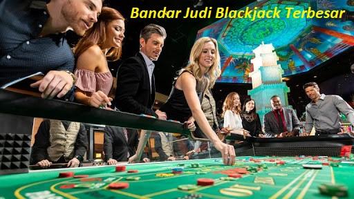 Bandar Judi Blackjack Terbesar
