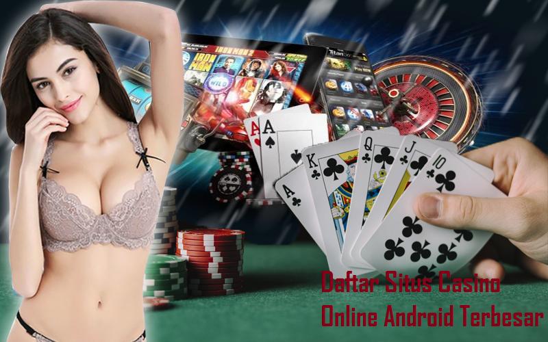 Daftar Situs Casino Online Android Terbesar