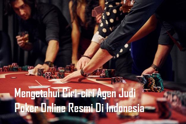 Mengetahui Ciri-ciri Agen Judi Poker Online Resmi Di Indonesia