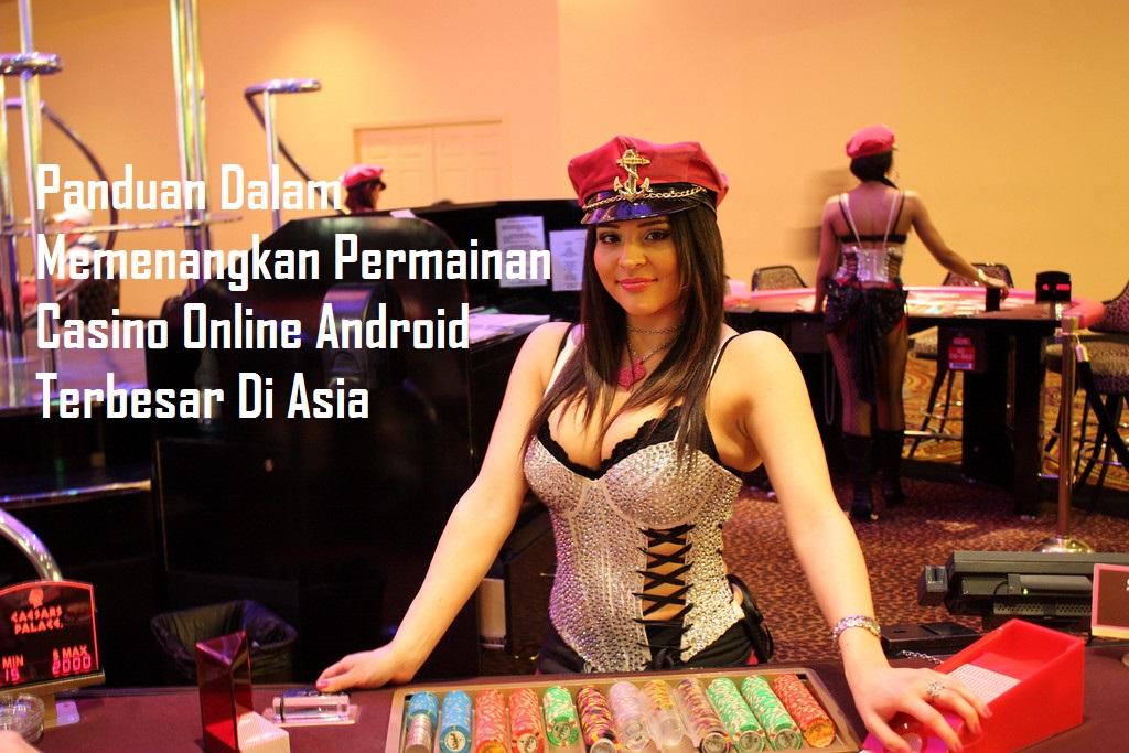 Panduan Dalam Memenangkan Permainan Casino Online Android Terbesar Di Asia
