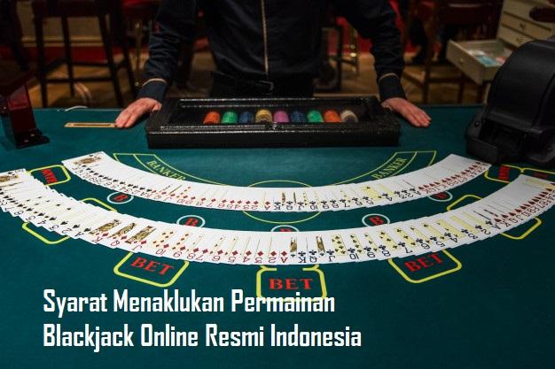 Syarat Menaklukan Permainan Blackjack Online Resmi Indonesia