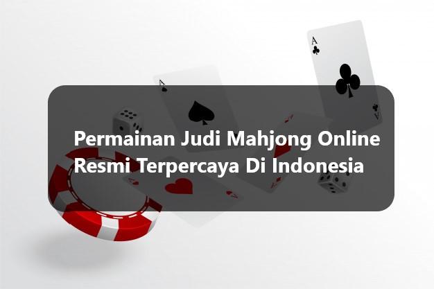 Permainan Judi Mahjong Online Resmi Terpercaya Di Indonesia